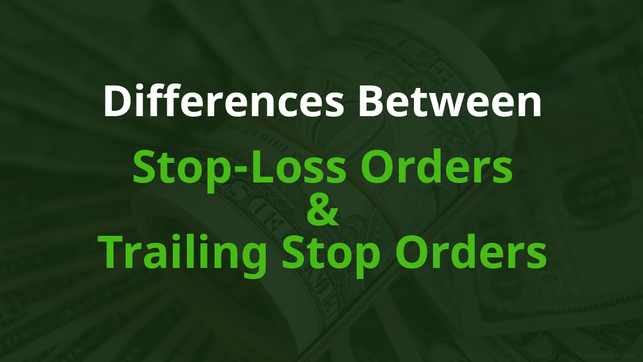 Stop Loss Orders and Trailing Stop Orders