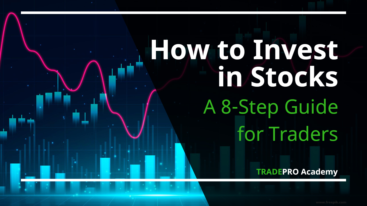 How to Invest in Stocks: A 8-Step Guide for Traders